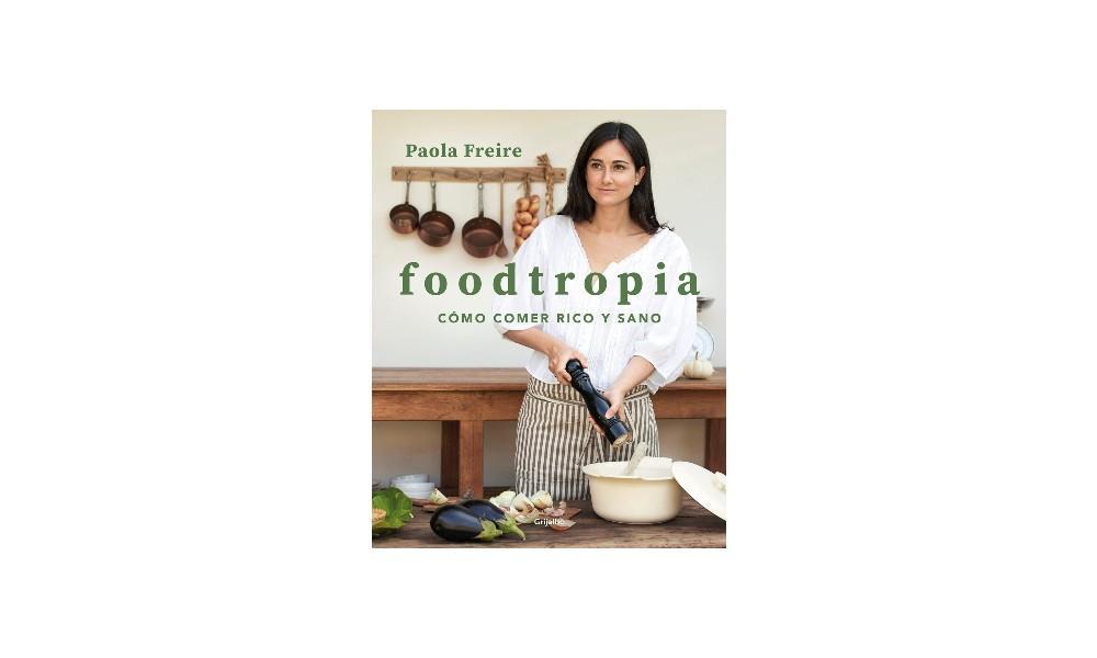 Foodtropia. Cómo comer sano y rico.